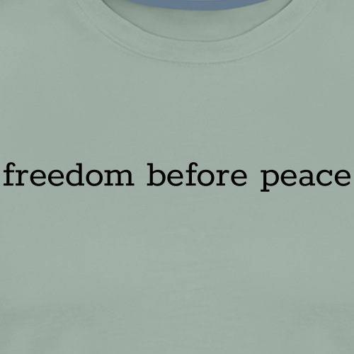 freedom before peace - Men's Premium T-Shirt