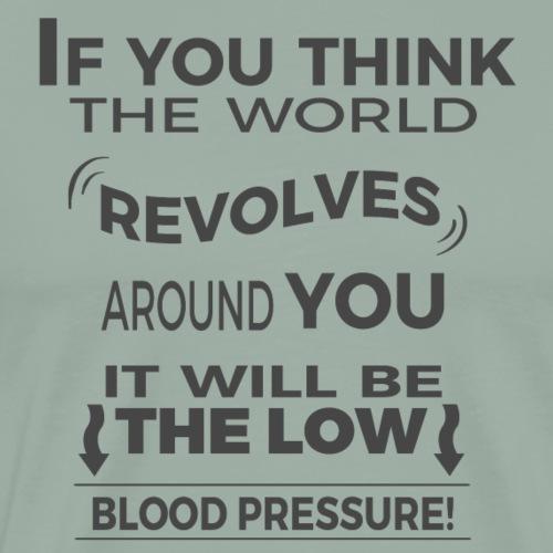 ☺ The world revolves around you! | Funny Saying ☺ - Men's Premium T-Shirt