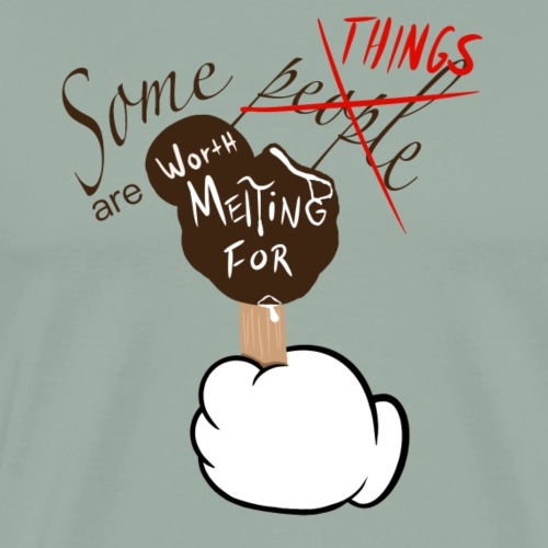 Things Are Worth Melting For - Men's Premium T-Shirt