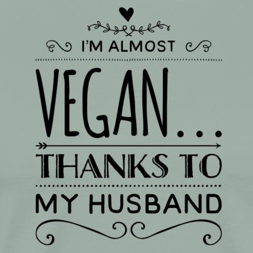 I'm almost VEGAN... thanks to my HUSBAND (Black)