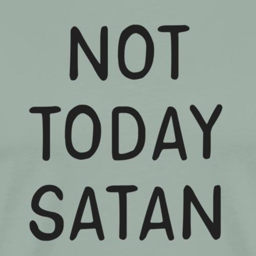 Not Today Satan - Men's Premium T-Shirt