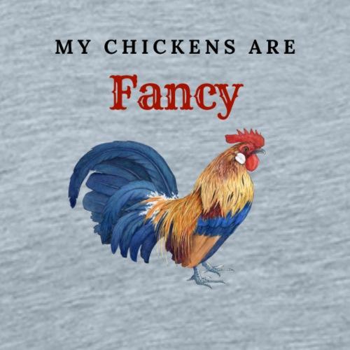 My Chickens Are Fancy - Men's Premium T-Shirt