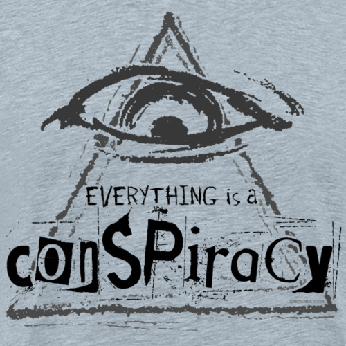 Everything is A Conspiracy - Men's Premium T-Shirt