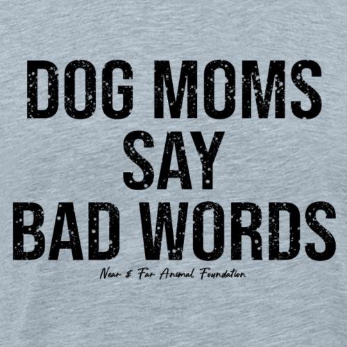 dog moms say bad words - Men's Premium T-Shirt