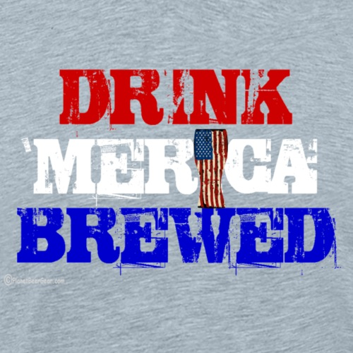 Drink Merica Brewed - Men's Premium T-Shirt