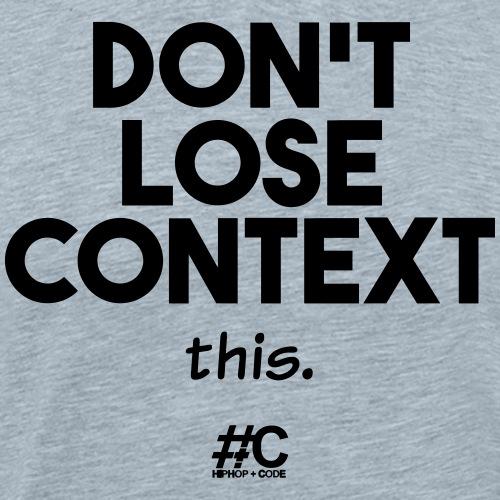 Don't lose context - Men's Premium T-Shirt