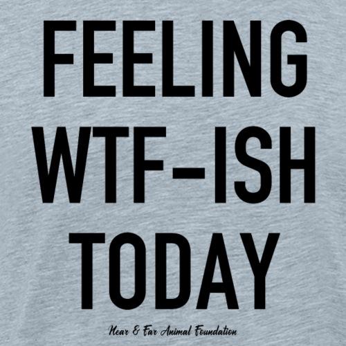 feeling wtf ish today - Men's Premium T-Shirt