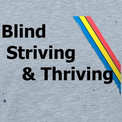 Blind, Striving & Thriving - Men's Premium T-Shirt