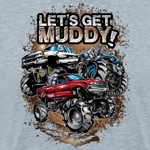 Let's Get Mega Muddy - Men's Premium T-Shirt