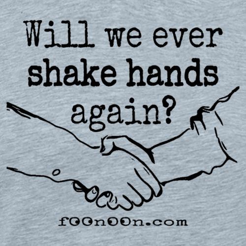 Will we Ever Shake Hands Again? - Men's Premium T-Shirt