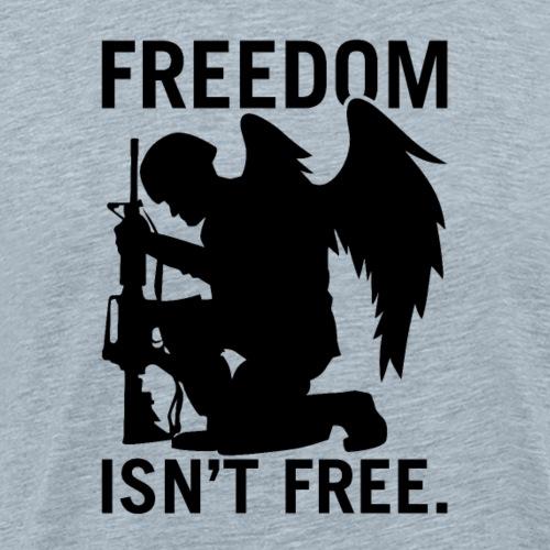 Freedom Isn't Free - Men's Premium T-Shirt