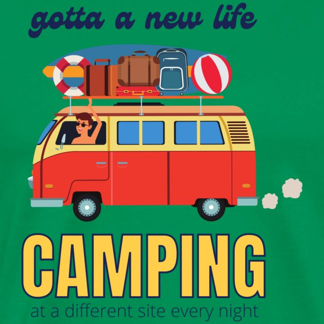 Gotta a New Life Camping at a different site every