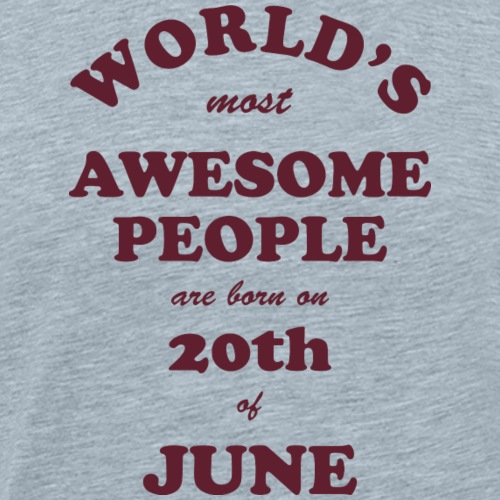 Most Awesome People are born on 20th of June - Men's Premium T-Shirt