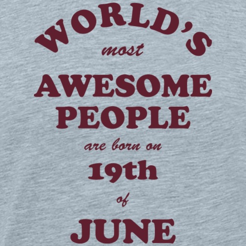Most Awesome People are born on 19th of June - Men's Premium T-Shirt