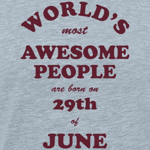 Most Awesome People are born on 29th of June - Men's Premium T-Shirt