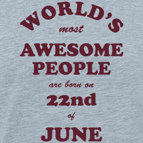 Most Awesome People are born on 22nd of June - Men's Premium T-Shirt