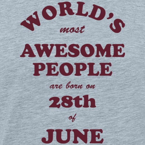 Most Awesome People are born on 28th of June - Men's Premium T-Shirt