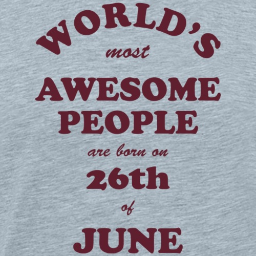 Most Awesome People are born on 26th of June - Men's Premium T-Shirt