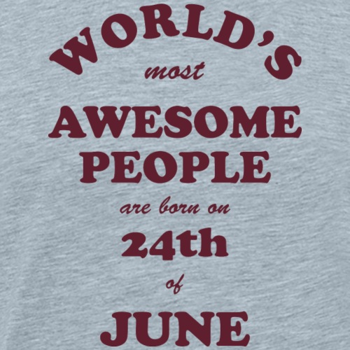 Most Awesome People are born on 24th of June - Men's Premium T-Shirt
