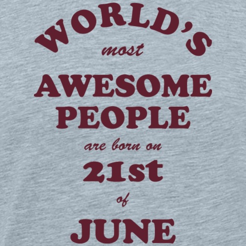 Most Awesome People are born on 21st of June - Men's Premium T-Shirt