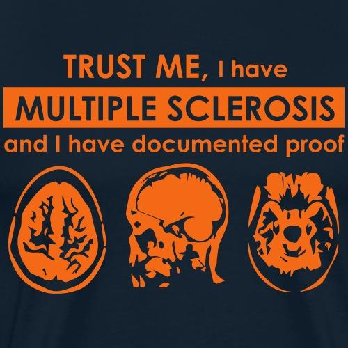 Trust me, I have Multiple Sclerosis - Men's Premium T-Shirt