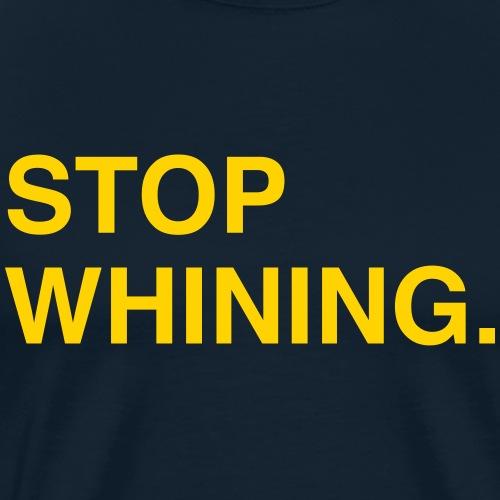 Stop Whining. - Men's Premium T-Shirt