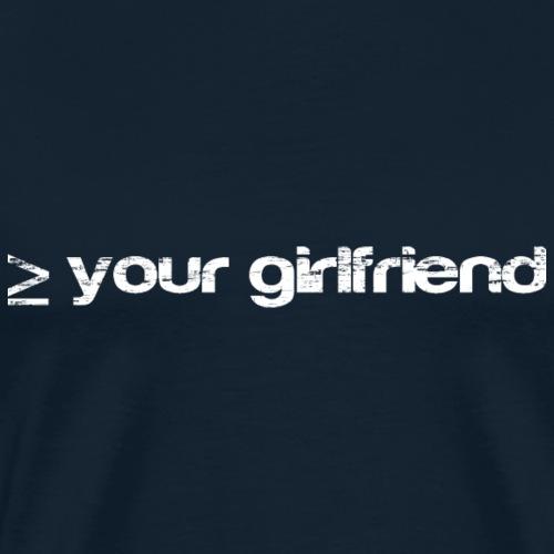 Better than your Girlfriend - Men's Premium T-Shirt