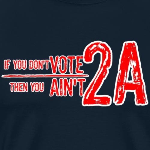 If you don't VOTE 2A,Then you AIN'T 2A - Men's Premium T-Shirt