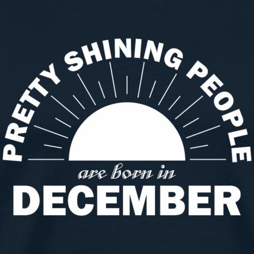 Pretty Shining People Are Born In December - Men's Premium T-Shirt