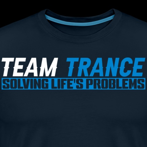 Team Trance- Solving Life's Problems - Men's Premium T-Shirt