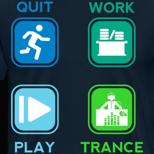 Quit Work Play Trance - Men's Premium T-Shirt