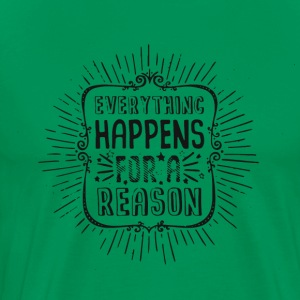 Everything happens for a reason - Men's Premium T-Shirt