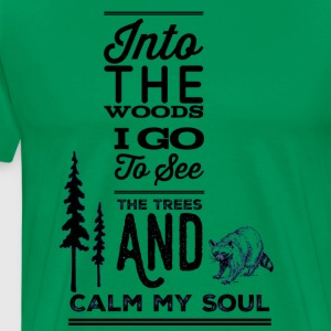 Into the woods i go, to see the trees and calm my - Men's Premium T-Shirt