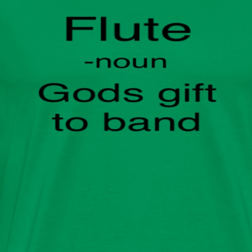 flute, gods gift to band - Men's Premium T-Shirt