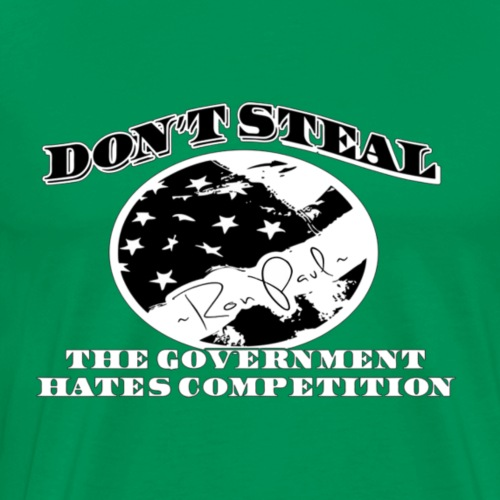 Don't Steal, The Government Hates Competition - Men's Premium T-Shirt