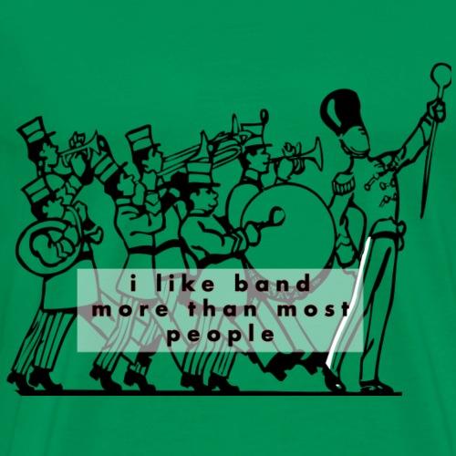 I like band more than people - Men's Premium T-Shirt