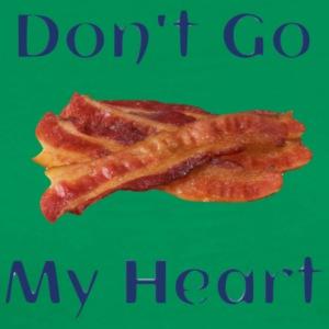 Don't Go Bacon My Heart - Men's Premium T-Shirt