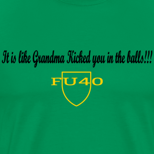 It is like Grandma Kicked you in the balls - Men's Premium T-Shirt