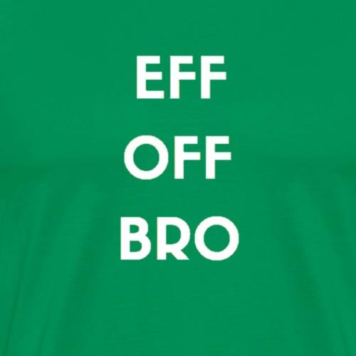 Eff Off Bro - Men's Premium T-Shirt