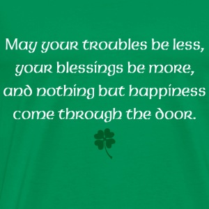 May your troubles be less, your blessings be more - Men's Premium T-Shirt