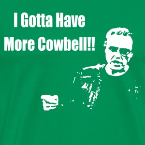 I Gotta Have More Cowbell - Men's Premium T-Shirt