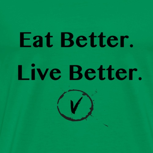 Eat Better. Live Better. Black Font. - Men's Premium T-Shirt