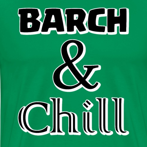 Barch & Chill - Men's Premium T-Shirt