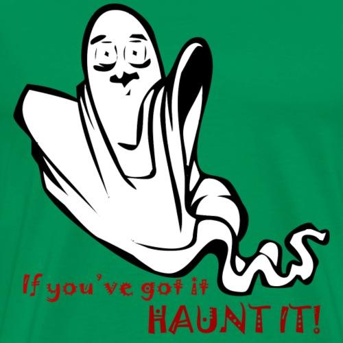 If You've Got it, Haunt it! - Men's Premium T-Shirt