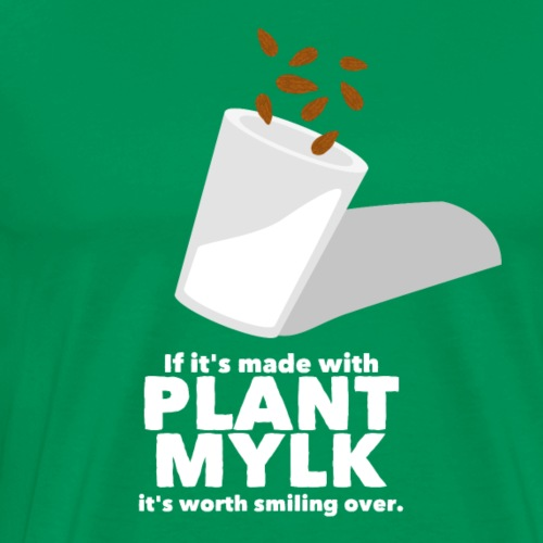 If it's made with Plant Mylk - Men's Premium T-Shirt