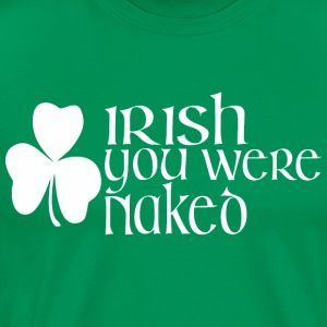 Irish You Were Naked Saint Patricks Day - Men's Premium T-Shirt