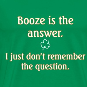 Booze Is The Answer - Men's Premium T-Shirt