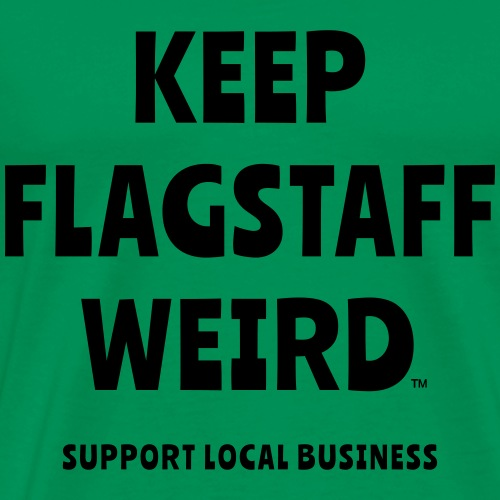 KEEP FLAGSTAFF WEIRD Support Local Business - Men's Premium T-Shirt