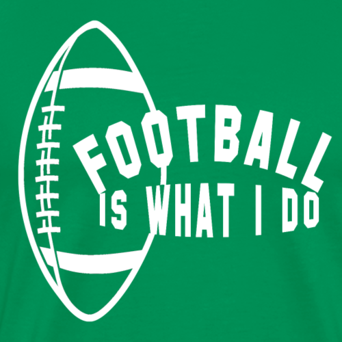Football is What I Do - Men's Premium T-Shirt