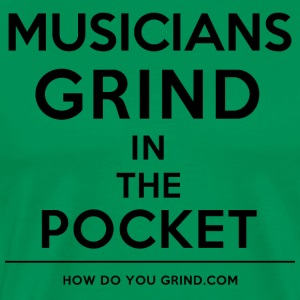This Is How I Grind - Musicians Grind Black - Men's Premium T-Shirt